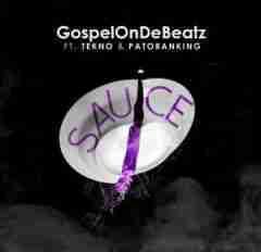 GospelOnDeBeatz - Sauce Ft. Tekno & Patoranking